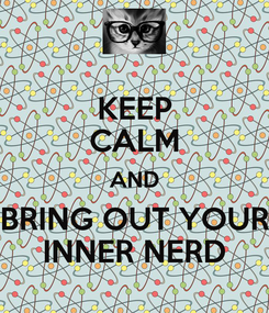Poster: KEEP CALM AND BRING OUT YOUR INNER NERD