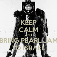 Poster: KEEP CALM AND BRING PEARL JAM TO ISRAEL