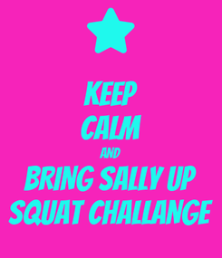 Poster: KEEP CALM AND BRING SALLY UP SQUAT CHALLANGE