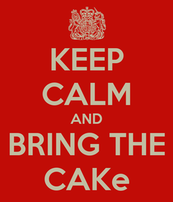 Poster: KEEP CALM AND BRING THE CAKe