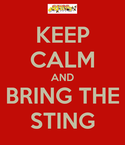 Poster: KEEP CALM AND BRING THE STING