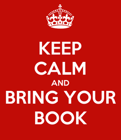 Poster: KEEP CALM AND BRING YOUR BOOK
