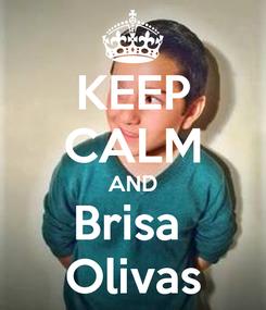 Poster: KEEP CALM AND Brisa   Olivas