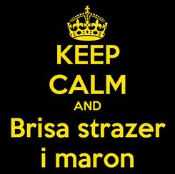 Poster: KEEP CALM AND Brisa strazer i maron