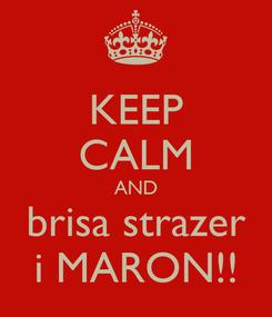 Poster: KEEP CALM AND brisa strazer i MARON!!