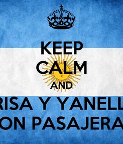 Poster: KEEP CALM AND BRISA Y YANELLA SON PASAJERAS