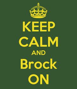 Poster: KEEP CALM AND Brock ON