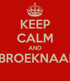 Poster: KEEP CALM AND BROEKNAAI