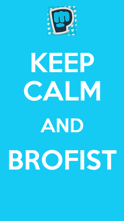 Poster: KEEP CALM AND BROFIST