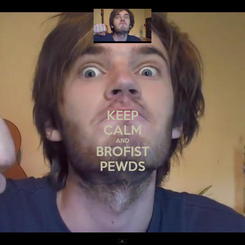 Poster: KEEP CALM AND BROFIST PEWDS
