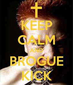 Poster: KEEP CALM AND BROGUE KICK