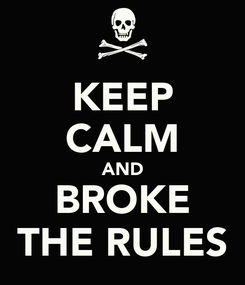 Poster: KEEP CALM AND BROKE THE RULES