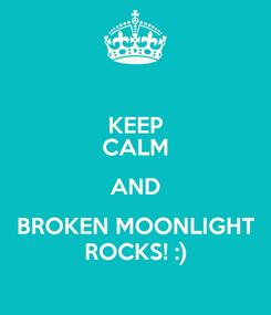 Poster: KEEP CALM AND BROKEN MOONLIGHT ROCKS! :)