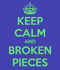 Poster: KEEP CALM AND BROKEN PIECES