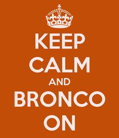 Poster: KEEP CALM AND BRONCO ON