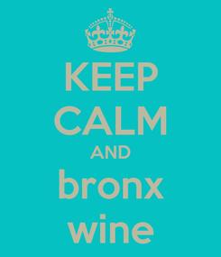 Poster: KEEP CALM AND bronx wine