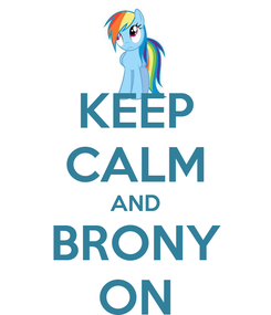 Poster: KEEP CALM AND BRONY ON