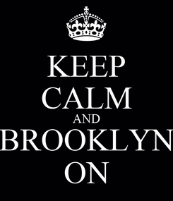 Poster: KEEP CALM AND BROOKLYN ON