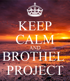 Poster: KEEP CALM AND BROTHEL  PROJECT