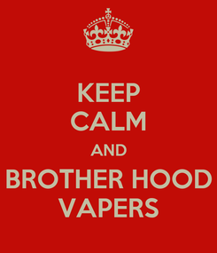 Poster: KEEP CALM AND BROTHER HOOD VAPERS