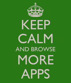 Poster: KEEP CALM AND BROWSE MORE APPS