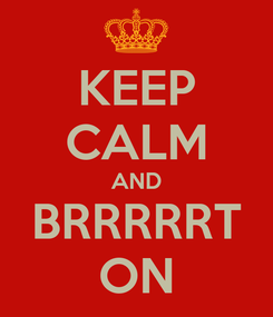 Poster: KEEP CALM AND BRRRRRT ON