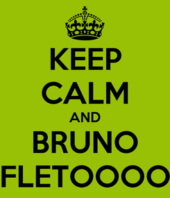 Poster: KEEP CALM AND BRUNO FLETOOOO
