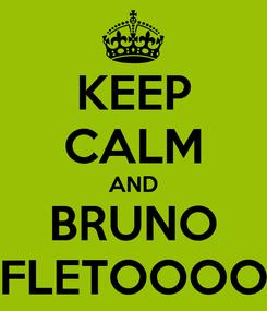 Poster: KEEP CALM AND BRUNO FLETOOOO