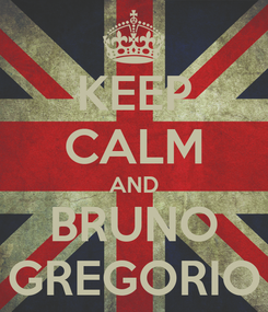 Poster: KEEP CALM AND BRUNO GREGORIO