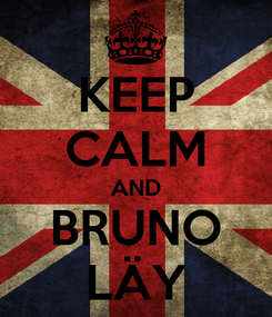 Poster: KEEP CALM AND BRUNO LÄY