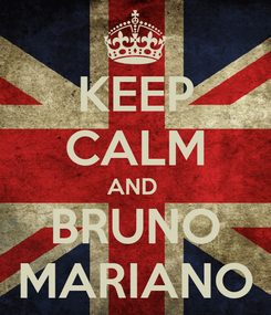 Poster: KEEP CALM AND  BRUNO MARIANO