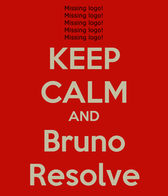 Poster: KEEP CALM AND Bruno Resolve