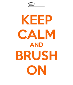Poster: KEEP CALM AND BRUSH ON