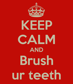 Poster: KEEP CALM AND Brush ur teeth