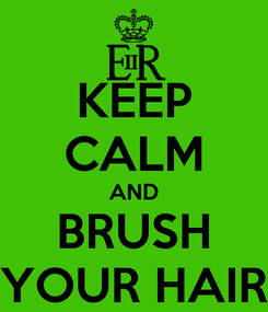 Poster: KEEP CALM AND BRUSH YOUR HAIR