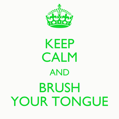Poster: KEEP CALM AND BRUSH YOUR TONGUE