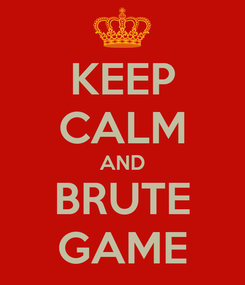 Poster: KEEP CALM AND BRUTE GAME