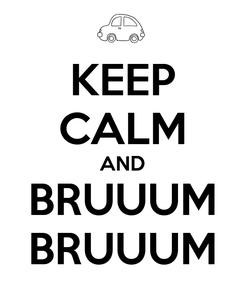 Poster: KEEP CALM AND BRUUUM BRUUUM