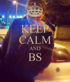 Poster: KEEP CALM AND BS