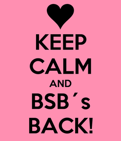Poster: KEEP CALM AND BSB´s BACK!