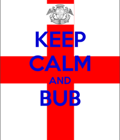 Poster: KEEP CALM AND BUB