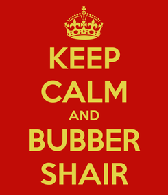 Poster: KEEP CALM AND BUBBER SHAIR