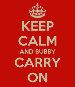 Poster: KEEP CALM AND BUBBY CARRY ON
