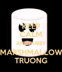 Poster: KEEP CALM AND BUBBY MARSHMALLOW TRUONG
