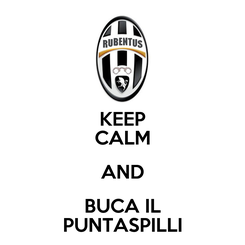 Poster: KEEP CALM AND BUCA IL PUNTASPILLI
