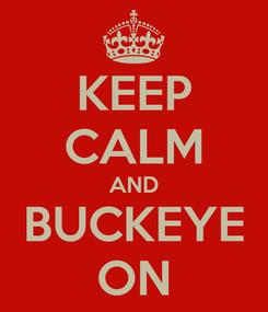 Poster: KEEP CALM AND BUCKEYE ON