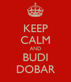 Poster: KEEP CALM AND BUDI DOBAR