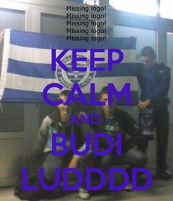 Poster: KEEP CALM AND  BUDI LUDDDD