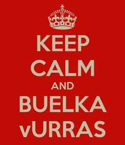 Poster: KEEP CALM AND BUELKA vURRAS