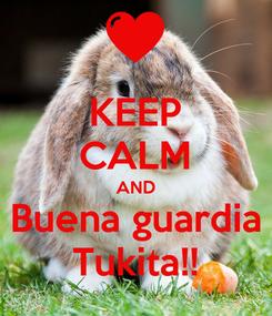 Poster: KEEP CALM AND Buena guardia Tukita!!